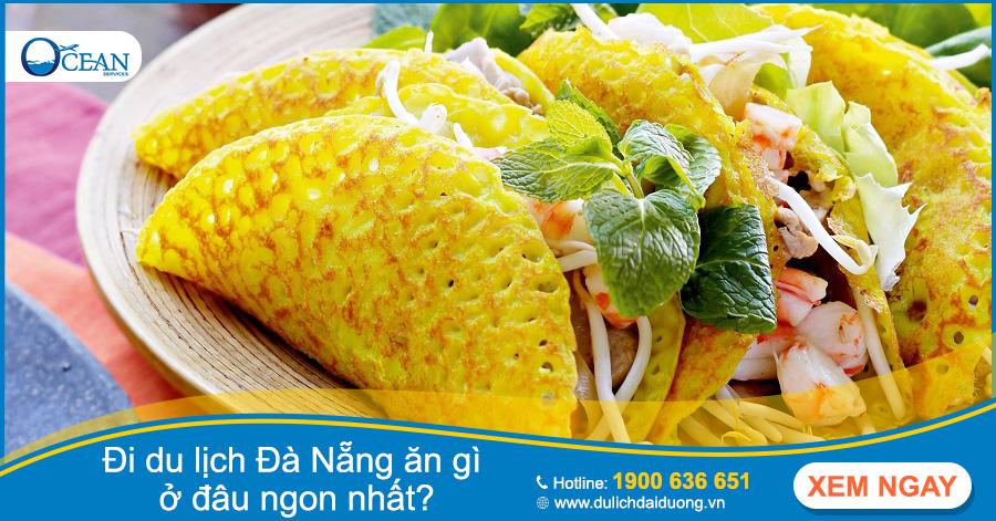 Đi du lịch Đà Nẵng ăn gì ở đâu ngon nhất?