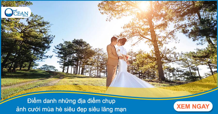 Điểm danh những địa điểm chụp ảnh cưới mùa hè siêu đẹp siêu lãng mạn