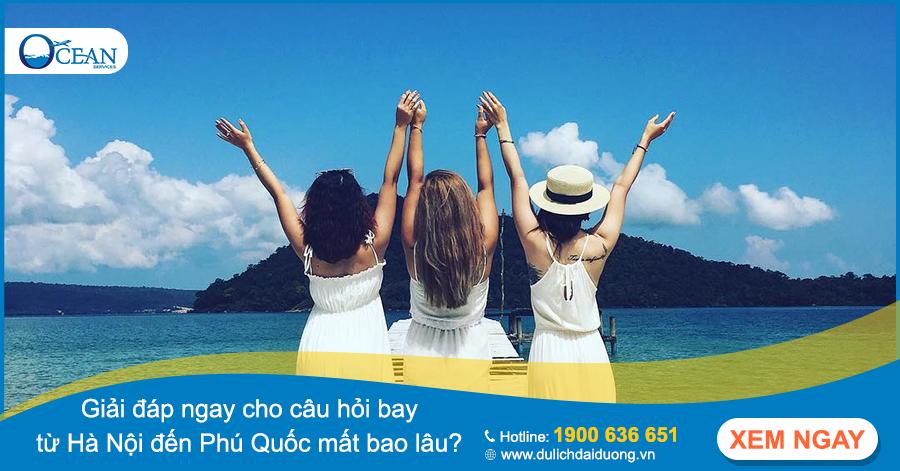 Giải đáp ngay cho câu hỏi bay từ Hà Nội đến Phú Quốc mất bao lâu?