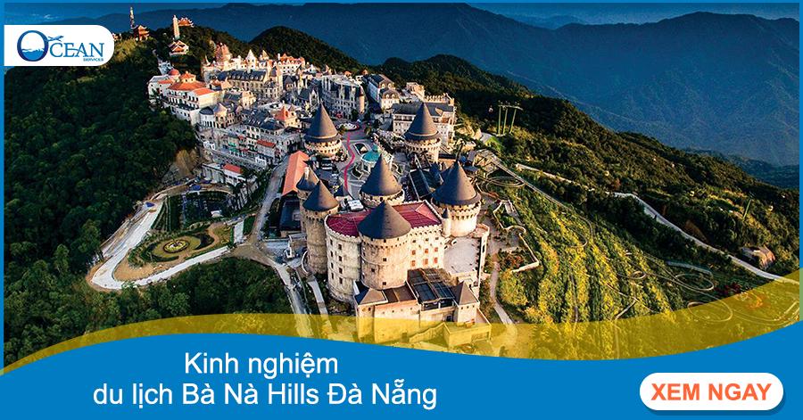Bật mí những kinh nghiệm du lịch Bà Nà Hills Đà Nẵng hữu ích nhất