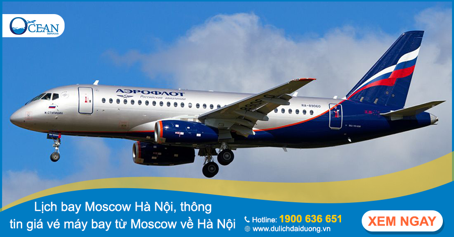 Lịch bay Moscow Hà Nội, thông tin giá vé máy bay từ Moscow về Hà Nội