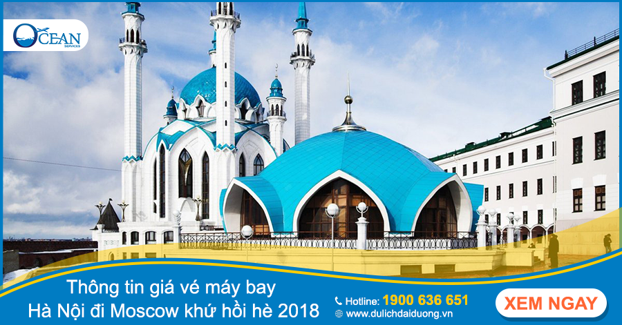 Thông tin giá vé máy bay Hà Nội đi Moscow khứ hồi mùa hè 2018