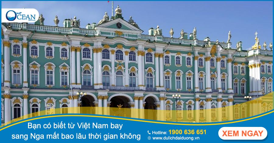 Bạn có biết từ Việt Nam bay sang Nga mất bao lâu thời gian không?