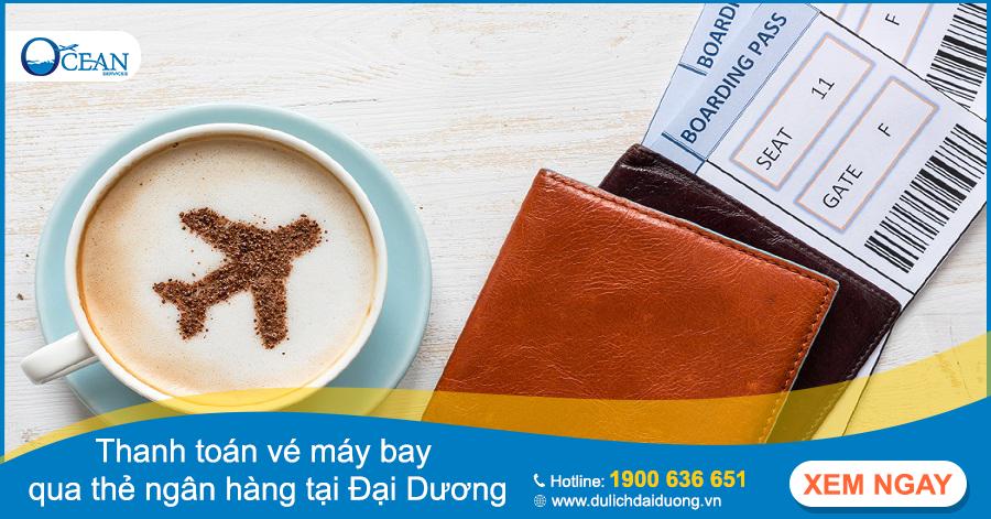 Hướng dẫn thanh toán vé máy bay qua thẻ ngân hàng chi tiết