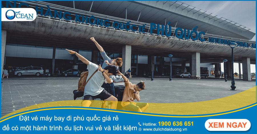 Đặt vé máy bay đi phú quốc giá rẻ để có một hành trình du lịch vui vẻ và tiết kiệm